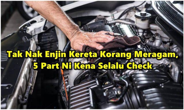 Kalau Tak Nak Enjin Kereta Korang Meragam, 5 Part Ni Kena Selalu Check