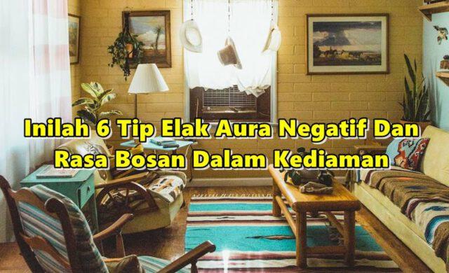Inilah 6 Tip Elak Aura Negatif Dan Rasa Bosan Dalam Kediaman