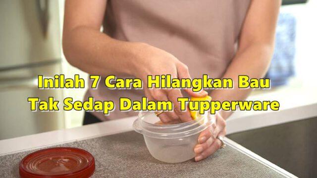 Inilah 7 Cara Hilangkan Bau Tak Sedap Dalam Tupperware & Bekas Makanan