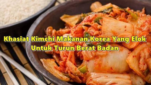 5 Khasiat Kimchi Makanan Korea Yang Elok Untuk Turun Berat Badan & Awet Muda