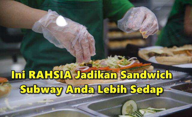 Untuk Jadikan Sandwich Subway Anda Lebih Sedap, Bekas Pekerja Ini Dedah 'Rahsia' Nya!
