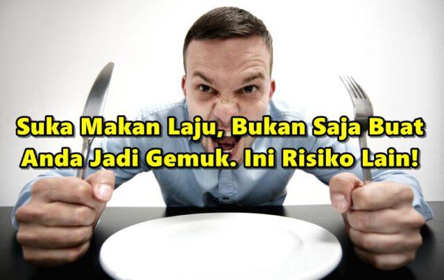 Ubah Tabiat Suka Makan Laju, Bukan Saja Buat Anda Jadi Gemuk, Tapi Ada Banyak Risiko Lain!