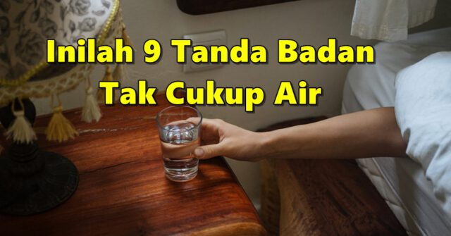 Jangan Abaikan 9 Tanda Badan Tak Cukup Air Yang Korang Sendiri Tak Perasan