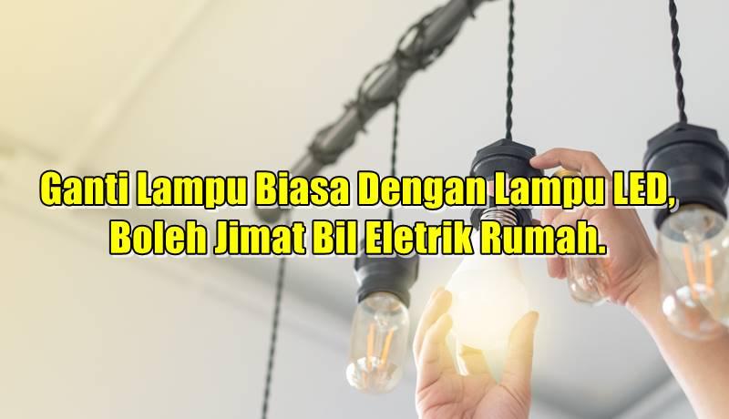 Ganti Lampu Biasa Dengan Lampu Led Boleh Jimat Bil Eletrik Rumah Antara Rm300 Ke Rm1k Setahun Petua Ibu